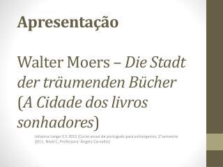 Apresentação Walter Moers –  Die Stadt der träumenden Bücher  ( A Cidade dos livros sonhadores )