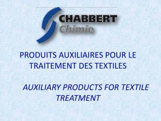 PRODUITS AUXILIAIRES POUR LE TRAITEMENT DES TEXTILES  AUXILIARY PRODUCTS FOR  TEXTILE  TREATMENT