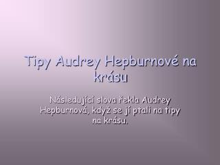 Tipy Audrey Hepburnové na krásu