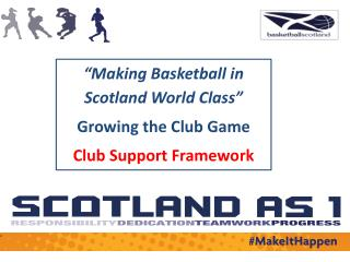 """Making Basketball in Scotland World Class"" Growing  the Club Game Club Support Framework"