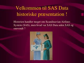 Velkommen til SAS Data historiske præsentation !