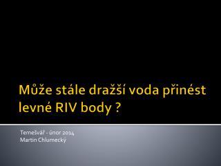 Může stále dražší voda přinést levné RIV body ?