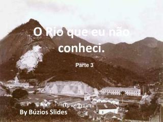 O Rio que eu não conheci.