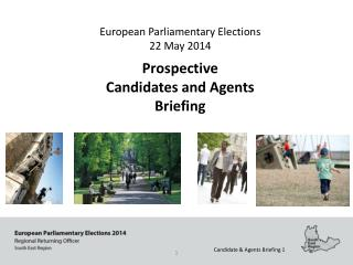 European Parliamentary Elections  22 May 2014 Prospective  Candidates and Agents  Briefing