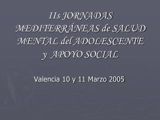 IIs JORNADAS MEDITERRÁNEAS de SALUD MENTAL del ADOLESCENTE y APOYO SOCIAL