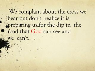always look at the bigger picture..... .� A day without  the Lord,  Is a day wasted.�