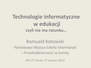 Technologie informatyczne  w edukacji czyli nie ma ratunku�