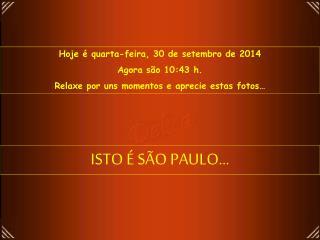 Hoje é  quarta-feira, 30 de setembro de 2014 Agora são  10:43  h.