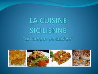 """LA CUISINE SICILIENNE """"un  amour  de  cuisine """""""