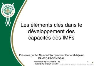Les  l ments cl s dans le d veloppement des capacit s des IMFs   Pr sent  par Mr Samba DIA:Directeur G n ral Adjoint PAM
