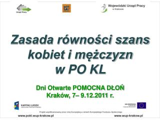Zasada równości szans kobiet i mężczyzn w PO KL Dni Otwarte POMOCNA DŁOŃ Kraków, 7– 9.12.2011 r.