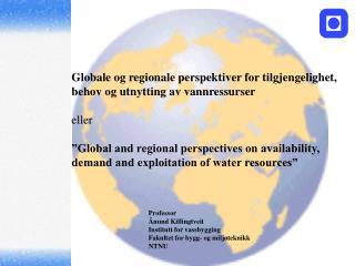 Globale og regionale perspektiver for tilgjengelighet,  behov og utnytting av vannressurser eller