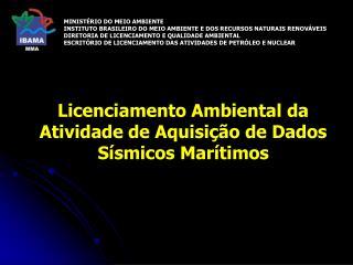 Licenciamento Ambiental da Atividade de Aquisição de Dados Sísmicos Marítimos