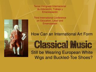 How Can an International Art Form Still be Wearing European White Wigs and Buckled-Toe Shoes?