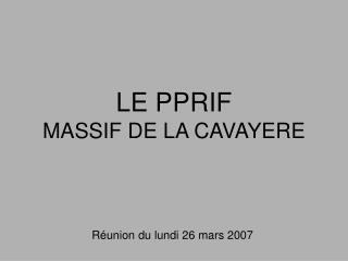 LE PPRIF  MASSIF DE LA CAVAYERE