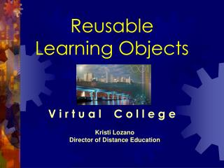 Reusable Learning Objects V i r t u a l    C o l l e g e