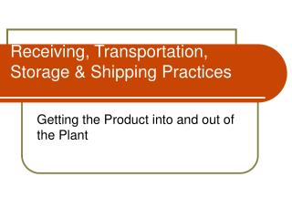 Receiving, Transportation, Storage  Shipping Practices