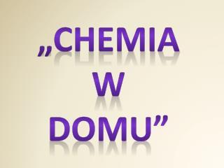 """""""Chemia  W  domu"""""""