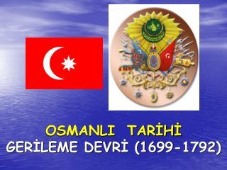 OSMANLI  TARİHİ GERİLEME DEVRİ (1699-1792)