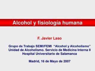 F. Javier Laso Grupo de Trabajo SEMI/FEMI  �Alcohol y Alcoholismo�