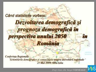 Dezvoltarea demografică şi prognoza demografică în  perspectiva anului 2050           în România
