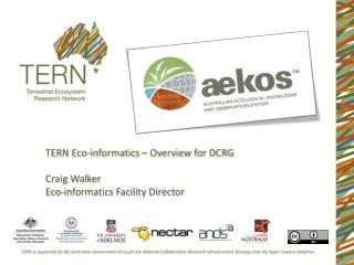 TERN Eco-informatics – Overview for DCRG Craig Walker  Eco-informatics Facility Director