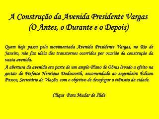 A Construção da Avenida Presidente Vargas (O Antes, o Durante e o Depois)