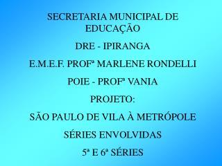 SECRETARIA MUNICIPAL DE EDUCAÇÃO DRE - IPIRANGA E.M.E.F. PROFª MARLENE RONDELLI POIE - PROFª VANIA