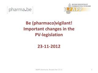 Be (pharmaco)vigilant! Important changes in the  PV-legislation 23-11-2012