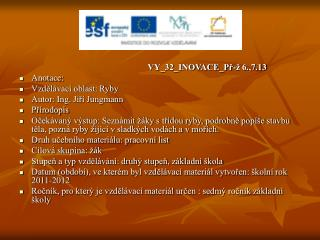 VY_32_INOVACE_Př-ž 6.,7.13 Anotace:  Vzdělávací oblast: Ryby Autor: Ing. Jiří Jungmann