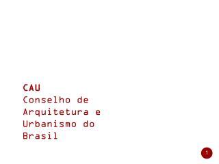 CAU Conselho de Arquitetura e Urbanismo do Brasil
