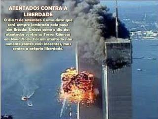 ATENTADOS CONTRA A LIBERDADE  O dia  11 de setembro  é uma data que será sempre lembrada pelo povo