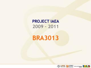 PROJECT IAEA 2009 – 2011 BRA3013