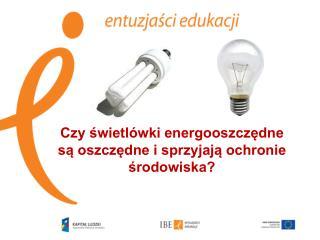 Czy świetlówki energooszczędne  są oszczędne i sprzyjają ochronie środowiska?
