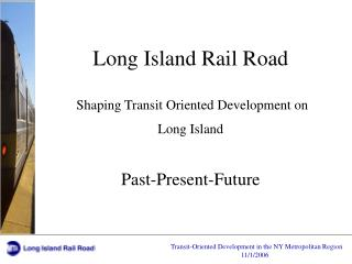 Long Island Rail Road  Shaping Transit Oriented Development on Long Island Past-Present-Future