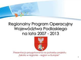 Regionalny Program Operacyjny Województwa Podlaskiego na lata 2007 - 2013