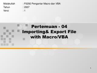 Pertemuan - 04 Importing& Export File with Macro/VBA