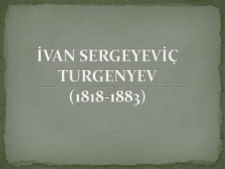 İVAN SERGEYEVİÇ TURGENYEV (1818-1883)