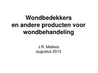 Wondbedekkers en andere producten voor wondbehandeling J.R. Mekkes augustus 2013