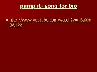 pump it- song for bio