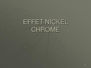 EFFET NICKEL CHROME