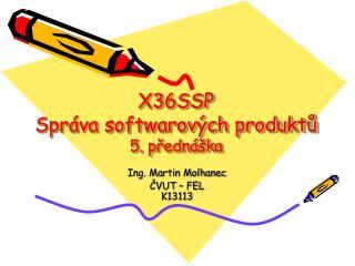X36SSP Správa softwarových produktů 5.  přednáška