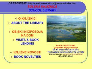OŠ PRESERJE: http:/www2.arnes.si/~osljpreserje/index.htm ŠOLSKA  KNJIŽNICA SCHOOL LIBRARY