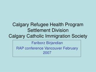 Calgary Refugee Health Program Settlement Division Calgary Catholic Immigration Society