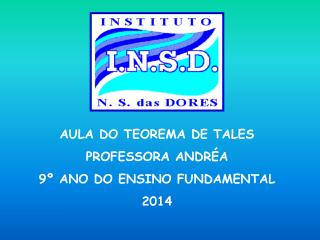 AULA DO TEOREMA DE TALES PROFESSORA ANDRÉA 9º ANO DO ENSINO FUNDAMENTAL 2014