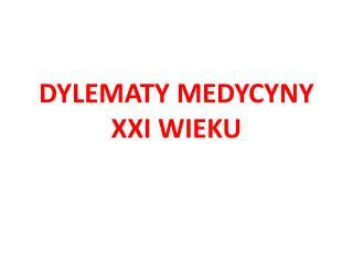 DYLEMATY MEDYCYNY XXI WIEKU