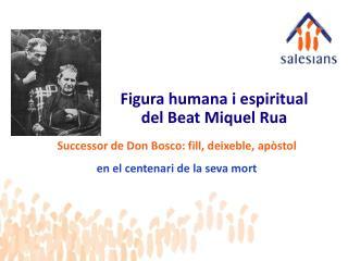 Figura humana i espiritual  del Beat Miquel Rua