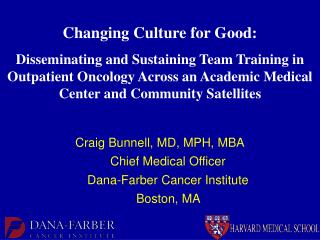 Craig Bunnell, MD, MPH, MBA Chief Medical Officer  Dana-Farber Cancer Institute
