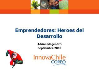 Emprendedores : Heroes del  Desarrollo