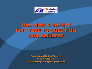 TRAINING & SAFETY IS IT TIME TO QUESTION OUR BELIEFS?
